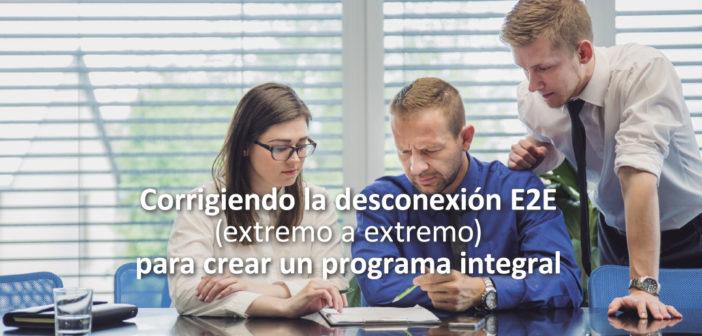 Corrigiendo la desconexión E2E para crear un programa integral