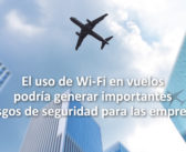 El uso de Wi-Fi en vuelos podría generar importantes riesgos de seguridad para las empresas