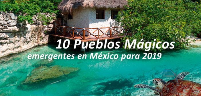 10 Pueblos Mágicos emergentes en México para 2019