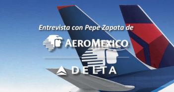 Entrevista con Pepe Zapata de Aeroméxico y Delta